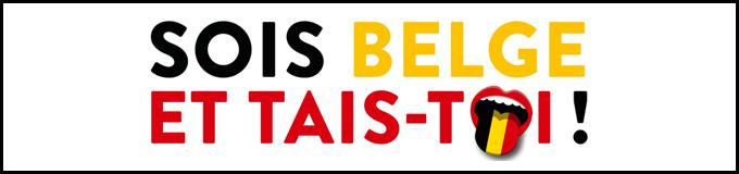 Sois Belge et tais-toi!